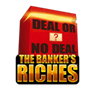 Deal or No Deal - The Banker's Riches